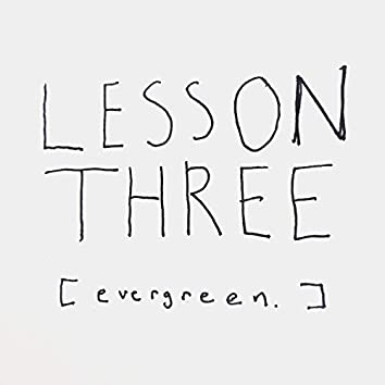 Lesson Three: Evergreen