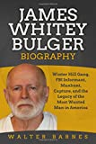 James Whitey Bulger Biography: Winter Hill Gang, FBI Informant, Manhunt, Capture, and the Legacy of the Most Wanted Man in America