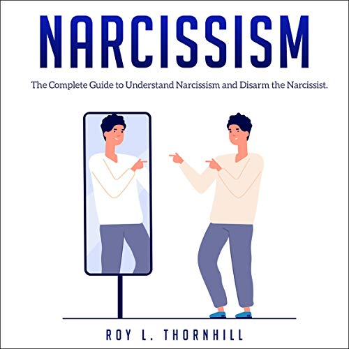 Narcissism: The Complete Guide to Understand and Disarm the Narcissist cover art