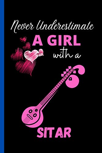 Never Underestimate A Girl With A Sitar: Cute Wide Ruled Notebook. Pretty Lined Journal & Diary for Writing & Note Taking for Girls and Women Journal ... , Sitar Notebook, Gift for Women and Girl