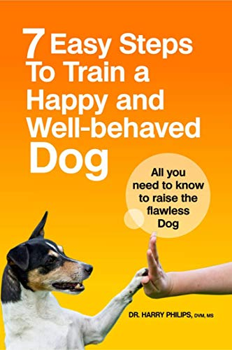 7 Easy Steps To Train A Happy And Well-Behaved Dog: All You Need To Know To Raise The Flawless Dog (English Edition)