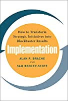 Implementation: How to Transform Strategic Initiatives into Blockbuster Results