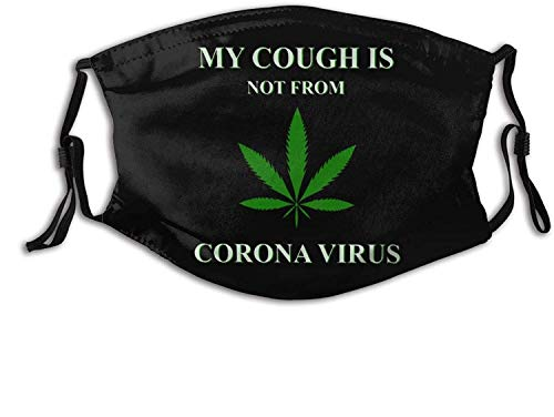 My Cough Isn't from Funny 420 Marijuana Weed Adults Mouth Mask with Washable Reusable Adjustable Face Mask-One Size