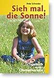 Sieh mal, die Sonne: Tagebuch einer Chemotherapie - Anke Schneider