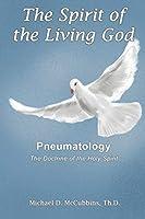 The Spirit of the Living God: The Doctrine of the Holy Spirit