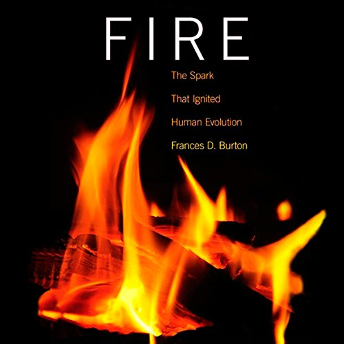 Fire: The Spark That Ignited Human Evolution audiobook cover art