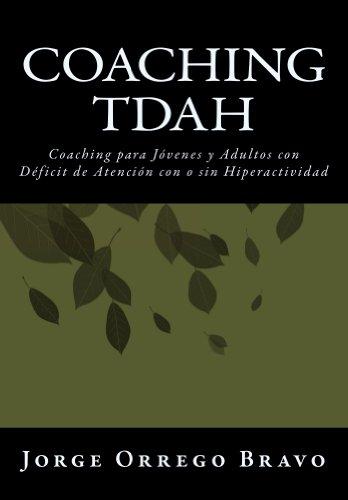 Coaching TDAH: Coaching para Jóvenes y Adultos con Déficit de Atención con o sin Hiperactividad (