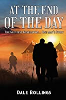 At the End of the Day: The Greatest Generation - One Man's Story