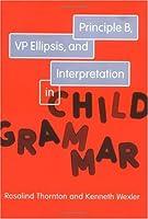 Principle B, VP Ellipsis, and Interpretation in Child Grammar (Volume 31) (Current Studies in Linguistics (31))