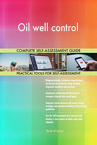 Oil well control All-Inclusive Self-Assessment - More than 690 Success Criteria, Instant Visual Insights, Comprehensive Spreadsheet Dashboard, Auto-Prioritized for Quick Results