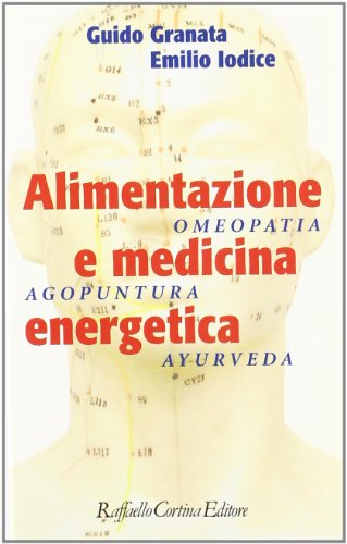 Alimentazione e medicina energetica. Omeopatia, agopuntura, ayurveda
