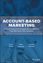 Account-Based Marketing: How to Target and Engage the Companies That Will Grow Your Revenue