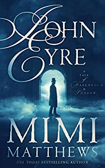 John Eyre: A Tale of Darkness and Shadow by [Mimi Matthews]