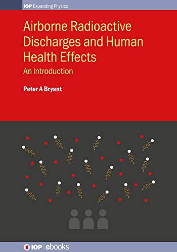 Airborne Radioactive Discharges and Human Health Effects: An introduction (IOP Expanding Physics) (English Edition)