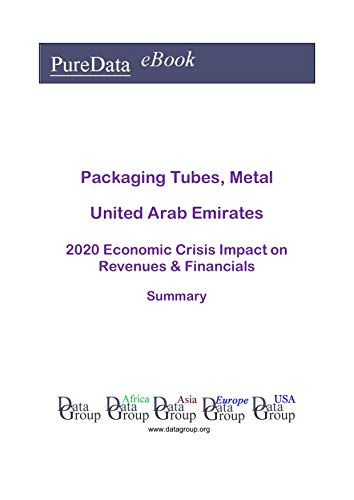 Packaging Tubes, Metal United Arab Emirates Summary: 2020 Economic Crisis Impact on Revenues & Financials (English Edition)