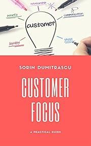 Customer Focus: A Practical Guide