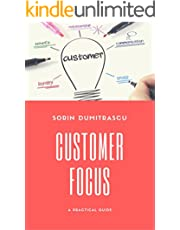 Customer Focus: A Practical Guide