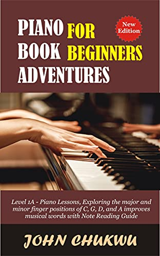 Piano Book Adventures For Beginners: Level 1A - Piano Lessons, Exploring the major and minor finger positions of C, G, D, and A improves musical words with Note Reading Guide (English Edition)
