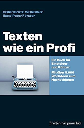 Texten wie ein Profi: Ein Buch für Einsteiger und Könner – Mit über 5.000 Wortideen zum Nachschlagen
