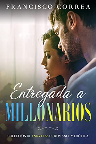Entregada a Millonarios: Colección de 3 Novelas de Romance y Erótica (Spanish Edition)