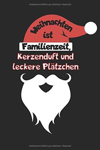 Weihnachten ist Familienzeit, Kerzenduft und leckere Plätzchen: Notizbuch A5 (6 x 9) 120 Seiten (p) kariert I Weihnachten I Geschenke