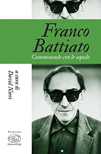 Franco Battiato. Camminando con le aquile