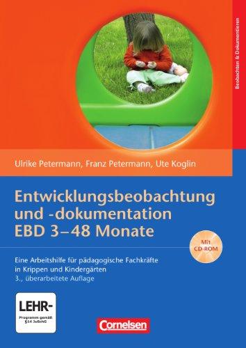 Entwicklungsbeobachtung und -dokumentation (EBD): 3-48 Monate (3., überarbeitete Auflage): Eine Arbeitshilfe für pädagogische Fachkräfte in Krippen und Kindergärten. Buch mit CD-ROM