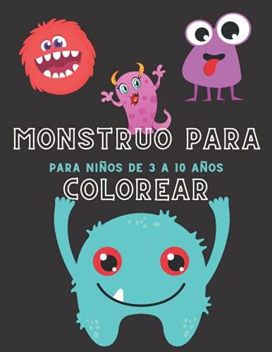 Monstruo Para Colorear para Niños de 3 a 10 Años: Cuaderno para pintar y dibujar con colores los más monstruosos y bonitas criaturas fantásticas