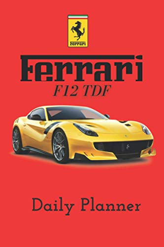 Ferrari F12 Berlinetta Planner: Supercar Daily Planner/Notebook with a To Do List, Today's plan, Today's goal… for...