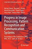 Progress in Image Processing, Pattern Recognition and Communication Systems: Proceedings of the Conference (CORES, IP&C, ACS) - June 28-30 2021: 255 (Lecture Notes in Networks and Systems)