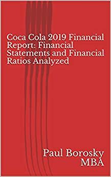 Coca Cola 2019 Financial Report: Financial Statements and Financial Ratios Analyzed by [Paul Borosky MBA]