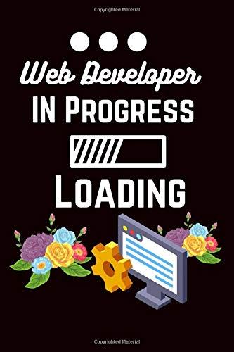 Web Developer In Progress Loading.: Lined Web Developer Notebook for Men, Women, Girls and Boys.