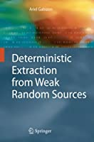 Deterministic Extraction from Weak Random Sources (Monographs in Theoretical Computer Science. An EATCS Series)