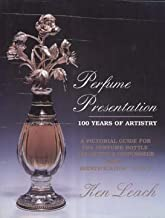 Perfume Presentation: 100 Years of Artistry. A Pictorial Guide For The Pefume Bottle Collector