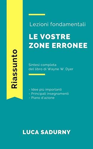 Le vostre zone erronee - Sintesi: Gli insegnamenti principali del libro di Wayne Dyer (Italian Edition)