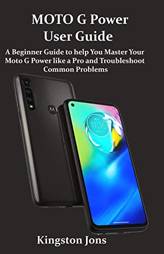 MOTO G Power User Guide: A Beginner Guide to help You Master Your Moto G Power like a Pro and Troubleshoot Common Problems