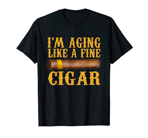 Im Aging Like A Fine Cigar Funny Fathers Day Dad Gift Idea T-Shirt