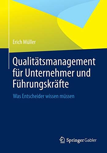 Qualitätsmanagement für Unternehmer und Führungskräfte: Was Entscheider wissen müssen