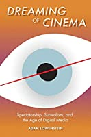 Dreaming of Cinema: Spectatorship, Surrealism, and the Age of Digital Media (Film and Culture)