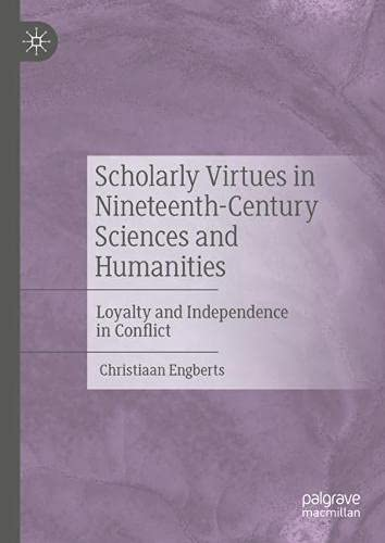 Scholarly Virtues in Nineteenth-Century Sciences and Humanities: Loyalty and Independence in Conflict
