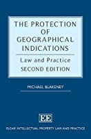 The Protection of Geographical Indications: Law and Practice (Elgar Intellectual Property Law and Practice)