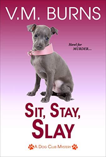 Sit, Stay, Slay (A Dog Club Mystery Book 5)