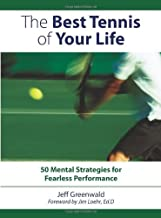 By Jeff Greenwald - The Best Tennis of Your Life: 50 Mental Strategies for Fearless Performance (4/30/08)