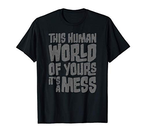 This Human World of Yours It's a Mess Asocial Sarcasm Gift Camiseta