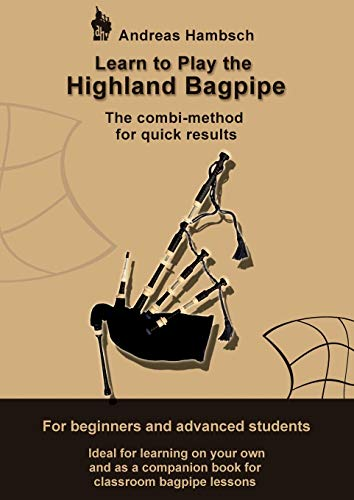 Learn to play the Highland Bagpipe: The combi-method for quick results