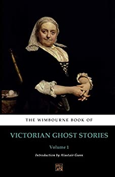 The Wimbourne Book of Victorian Ghost Stories: Volume 1 0992982847 Book Cover