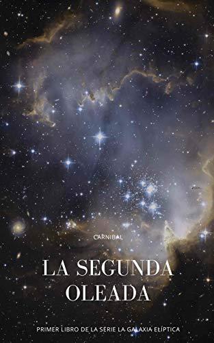 La Segunda Oleada: Primer libro de la serie 'La Galaxia Elíptica'