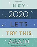 2020-2021 Planner - Academic Weekly & Monthly Planner Hey 2020, Let's Try This Again: July 2020 to June 2021 - To Do List, Goals, and Agenda for School, Home and Work - Organizer & Diary