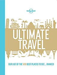 Image: Lonely Planet's Ultimate Travel: Our List of the 500 Best Places to See... Ranked | Kindle Edition | by Lonely Planet (Author). Publisher: Lonely Planet; 1 edition (August 1, 2015)