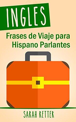 INGLES: FRASES DE VIAJE PARA HISPANO PARLANTES: Las 1000 frases de viaje más útiles en inglés para viajeros que hablan castellano, (English Edition)